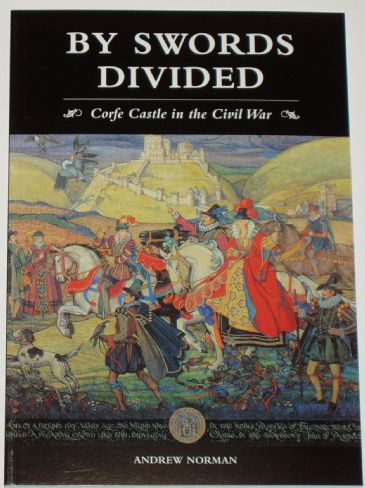By Swords Divided - Corfe Castle in the Civil War, by Andrew Norman